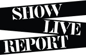 SHOW LIVE REPORT